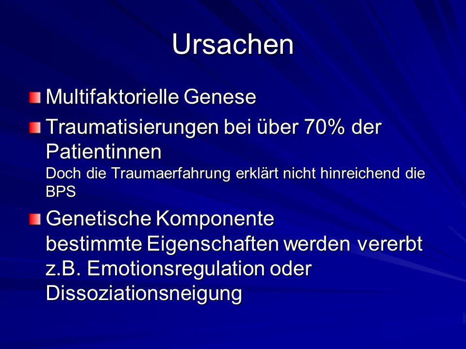 Ursachen Multifaktorielle Genese Traumatisierungen bei über 70% der Patientinnen Doch die Traumaerfahrung erklärt nicht hinreichend die BPS Genetische Komponente bestimmte Eigenschaften werden vererbt z.B.