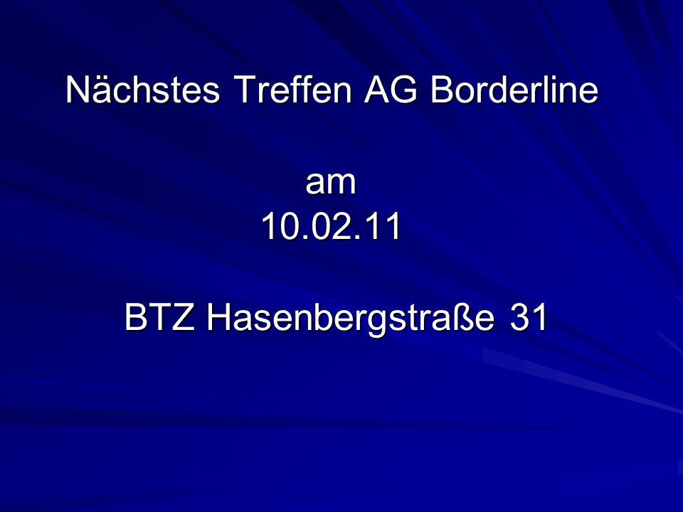 Nächstes Treffen AG Borderline am 10.02.11 BTZ Hasenbergstraße 31