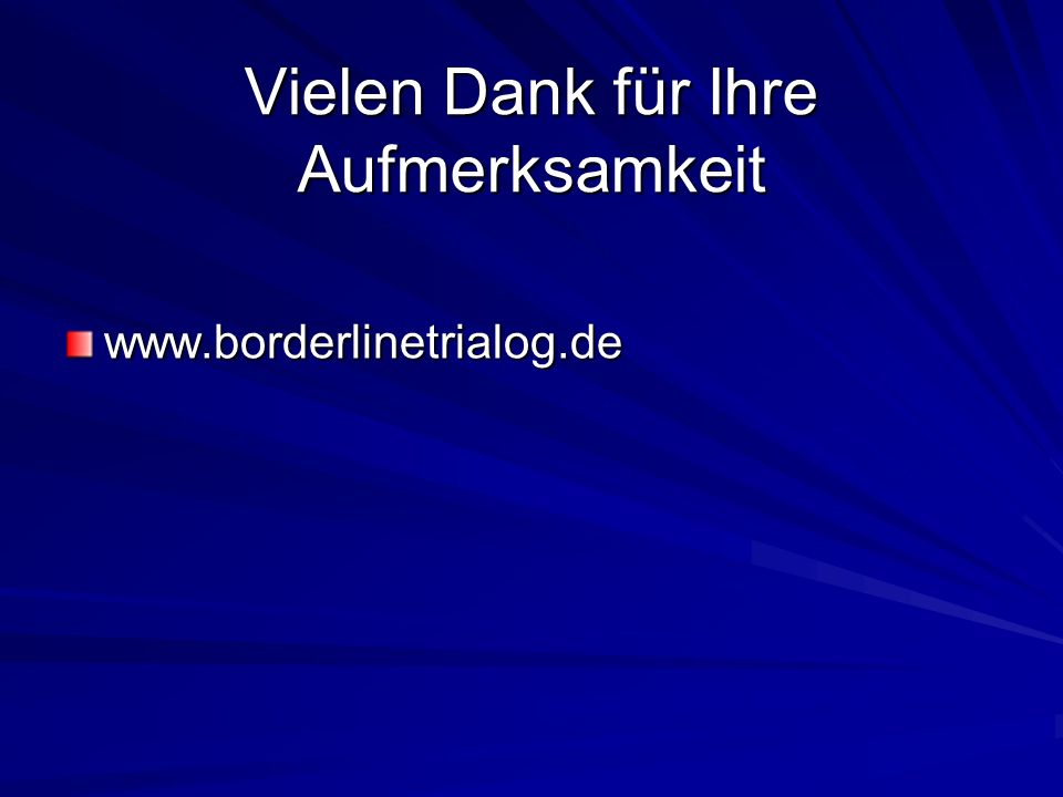 Vielen Dank für Ihre Aufmerksamkeit www.borderlinetrialog.de