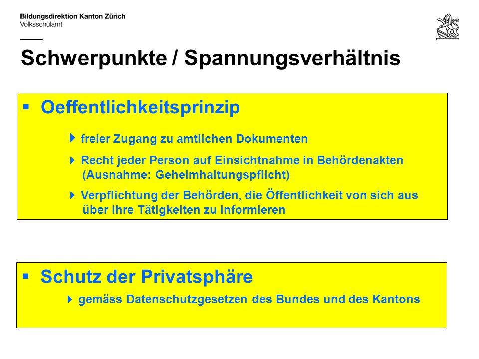 Schwerpunkte / Spannungsverhältnis Schutz der Privatsphäre gemäss Datenschutzgesetzen des Bundes und des Kantons Oeffentlichkeitsprinzip freier Zugang