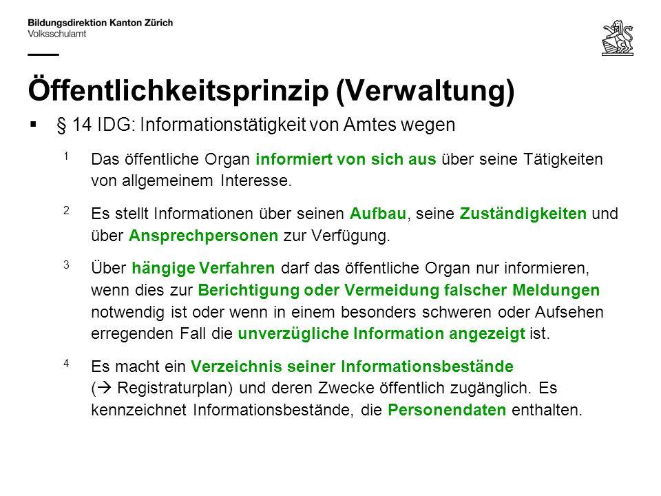 Öffentlichkeitsprinzip (Verwaltung) § 14 IDG: Informationstätigkeit von Amtes wegen 1 Das öffentliche Organ informiert von sich aus über seine Tätigke