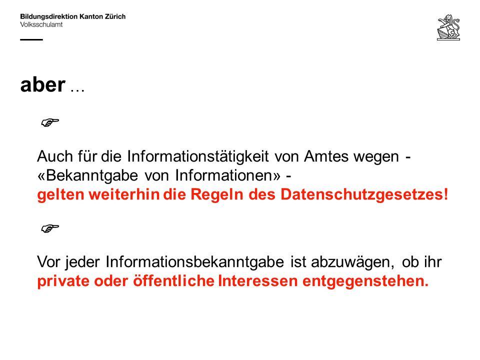 aber … Auch für die Informationstätigkeit von Amtes wegen - «Bekanntgabe von Informationen» - gelten weiterhin die Regeln des Datenschutzgesetzes.