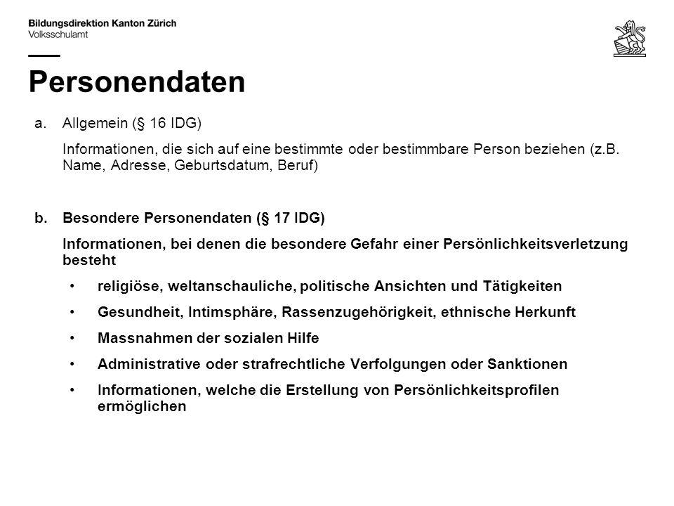 Personendaten a.Allgemein (§ 16 IDG) Informationen, die sich auf eine bestimmte oder bestimmbare Person beziehen (z.B.