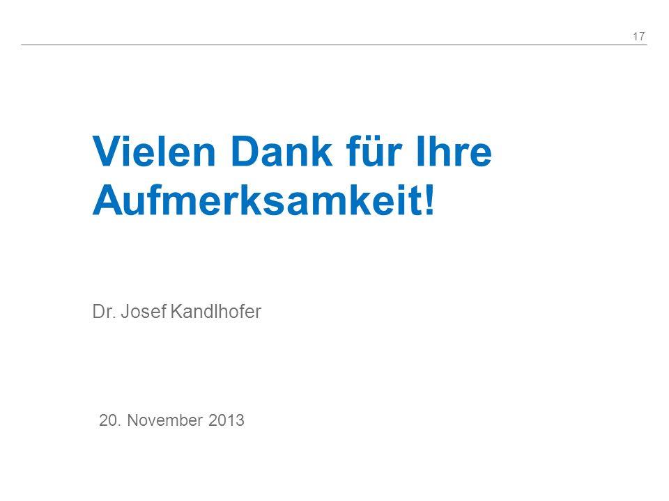 Vielen Dank für Ihre Aufmerksamkeit! 20. November 2013 17 Dr. Josef Kandlhofer