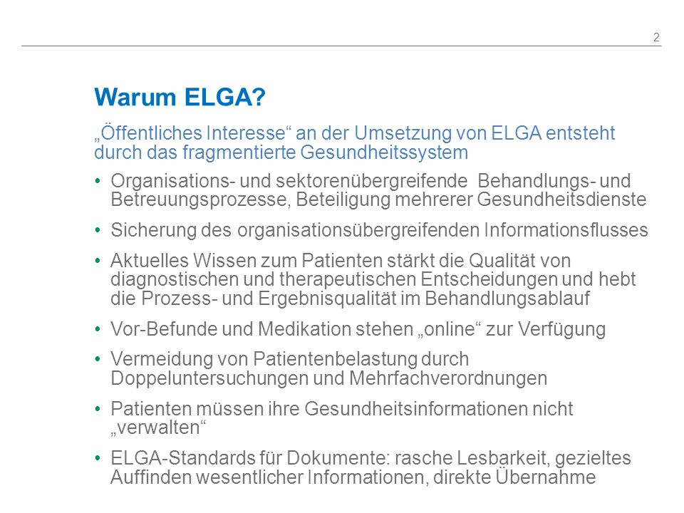 Warum ELGA? Öffentliches Interesse an der Umsetzung von ELGA entsteht durch das fragmentierte Gesundheitssystem Organisations- und sektorenübergreifen