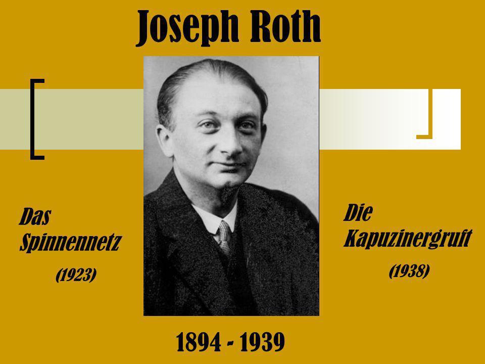 Joseph Roth Das Spinnennetz (1923) Die Kapuzinergruft (1938) 1894 - 1939
