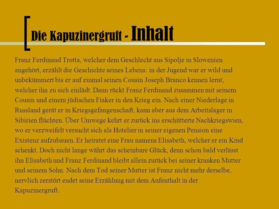 Die Kapuzinergruft - Inhalt Franz Ferdinand Trotta, welcher dem Geschlecht aus Sipolje in Slowenien angehört, erzählt die Geschichte seines Lebens: in