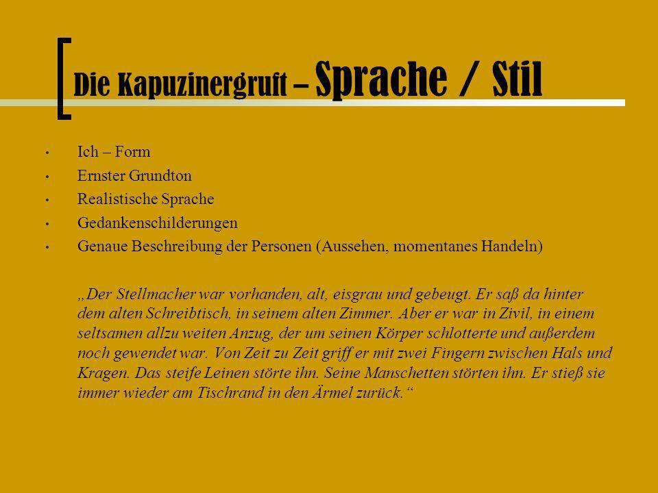 Die Kapuzinergruft – Sprache / Stil Ich – Form Ernster Grundton Realistische Sprache Gedankenschilderungen Genaue Beschreibung der Personen (Aussehen,
