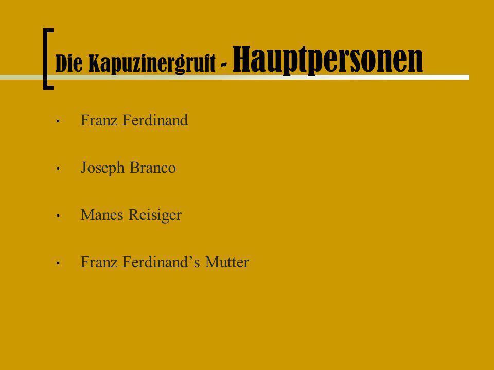 Die Kapuzinergruft - Hauptpersonen Franz Ferdinand Joseph Branco Manes Reisiger Franz Ferdinands Mutter
