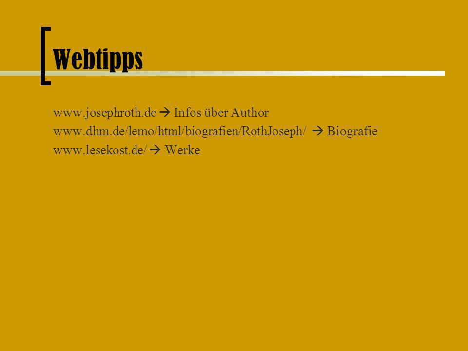 Webtipps www.josephroth.de Infos über Author www.dhm.de/lemo/html/biografien/RothJoseph/ Biografie www.lesekost.de/ Werke