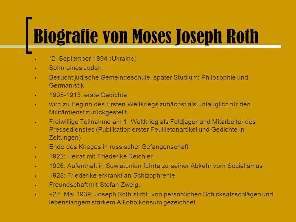 Biografie von Moses Joseph Roth *2. September 1894 (Ukraine) Sohn eines Juden Besucht jüdische Gemeindeschule, später Studium: Philosophie und Germani