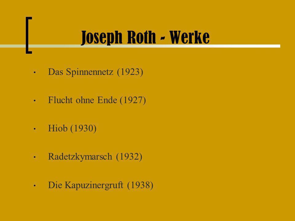 Joseph Roth - Werke Das Spinnennetz (1923) Flucht ohne Ende (1927) Hiob (1930) Radetzkymarsch (1932) Die Kapuzinergruft (1938)