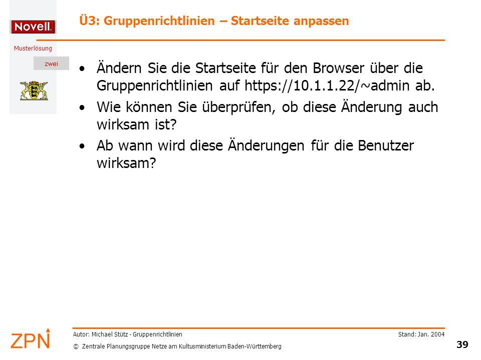 © Zentrale Planungsgruppe Netze am Kultusministerium Baden-Württemberg Musterlösung Stand: Jan. 2004 39 Autor: Michael Stütz - Gruppenrichtlinien Ü3: