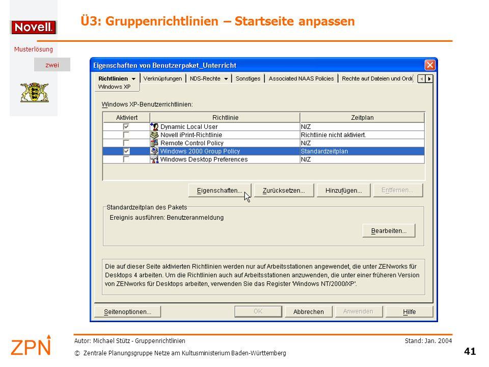 © Zentrale Planungsgruppe Netze am Kultusministerium Baden-Württemberg Musterlösung Stand: Jan. 2004 41 Autor: Michael Stütz - Gruppenrichtlinien Ü3: