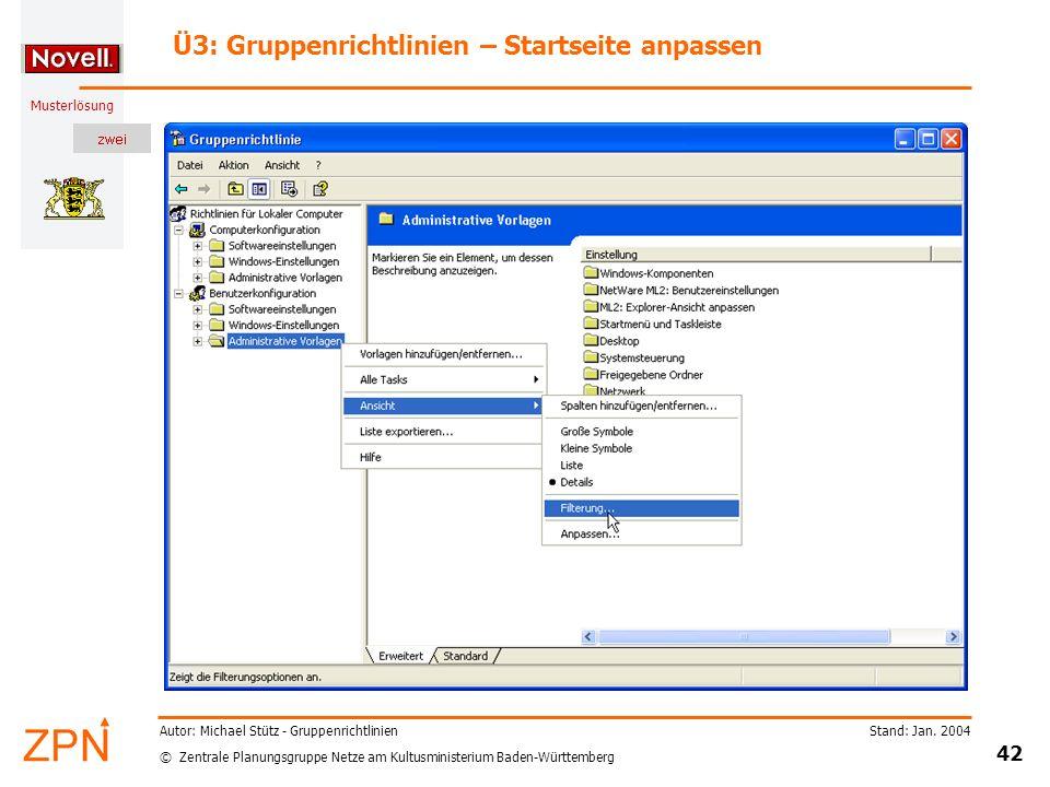 © Zentrale Planungsgruppe Netze am Kultusministerium Baden-Württemberg Musterlösung Stand: Jan. 2004 42 Autor: Michael Stütz - Gruppenrichtlinien Ü3: