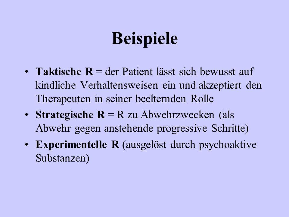 Beispiele Taktische R = der Patient lässt sich bewusst auf kindliche Verhaltensweisen ein und akzeptiert den Therapeuten in seiner beelternden Rolle S