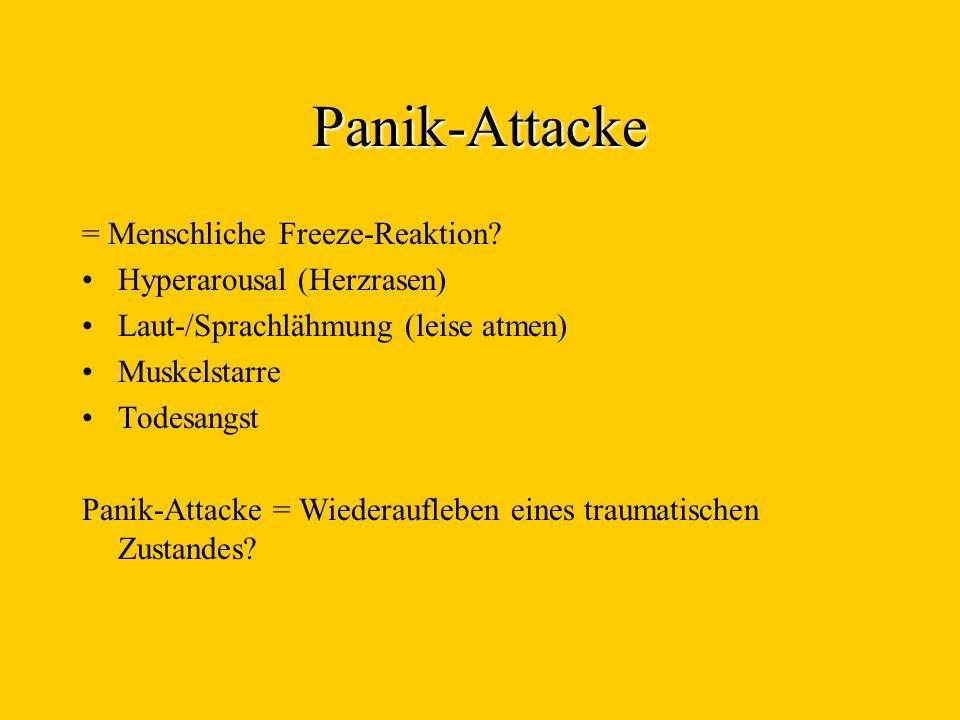 Panik-Attacke = Menschliche Freeze-Reaktion? Hyperarousal (Herzrasen) Laut-/Sprachlähmung (leise atmen) Muskelstarre Todesangst Panik-Attacke = Wieder