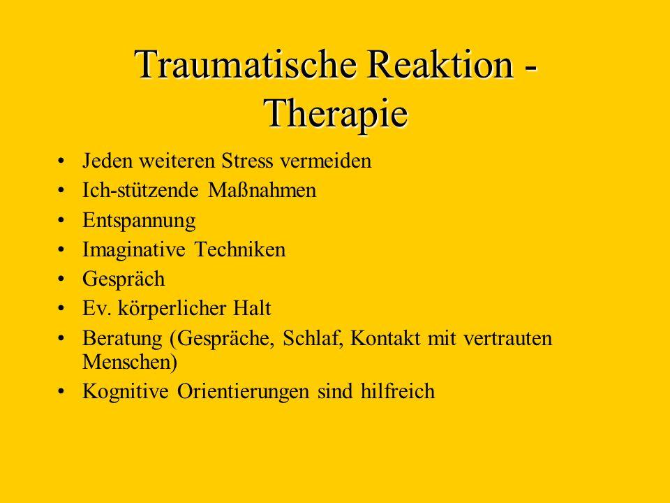 Traumatische Reaktion - Therapie Jeden weiteren Stress vermeiden Ich-stützende Maßnahmen Entspannung Imaginative Techniken Gespräch Ev. körperlicher H