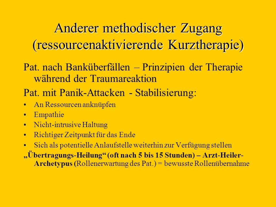 Anderer methodischer Zugang (ressourcenaktivierende Kurztherapie) Pat. nach Banküberfällen – Prinzipien der Therapie während der Traumareaktion Pat. m