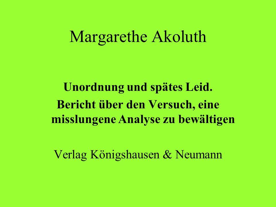 Margarethe Akoluth Unordnung und spätes Leid. Bericht über den Versuch, eine misslungene Analyse zu bewältigen Verlag Königshausen & Neumann