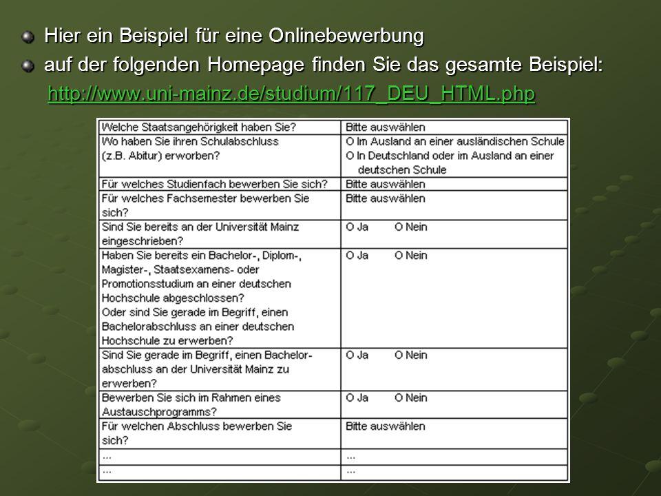 Hier ein Beispiel für eine Onlinebewerbung auf der folgenden Homepage finden Sie das gesamte Beispiel: http://www.uni-mainz.de/studium/117_DEU_HTML.ph
