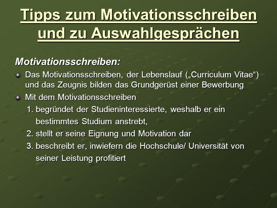 Tipps zum Motivationsschreiben und zu Auswahlgesprächen Motivationsschreiben: Das Motivationsschreiben, der Lebenslauf (Curriculum Vitae) und das Zeug
