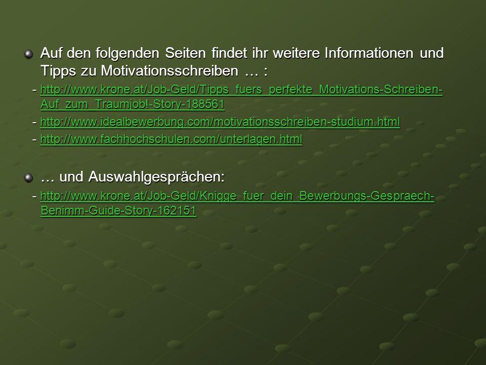Auf den folgenden Seiten findet ihr weitere Informationen und Tipps zu Motivationsschreiben … : - http://www.krone.at/Job-Geld/Tipps_fuers_perfekte_Mo
