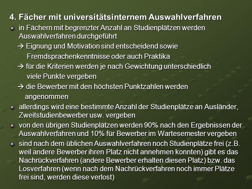 4. Fächer mit universitätsinternem Auswahlverfahren in Fächern mit begrenzter Anzahl an Studienplätzen werden Auswahlverfahren durchgeführt Eignung un