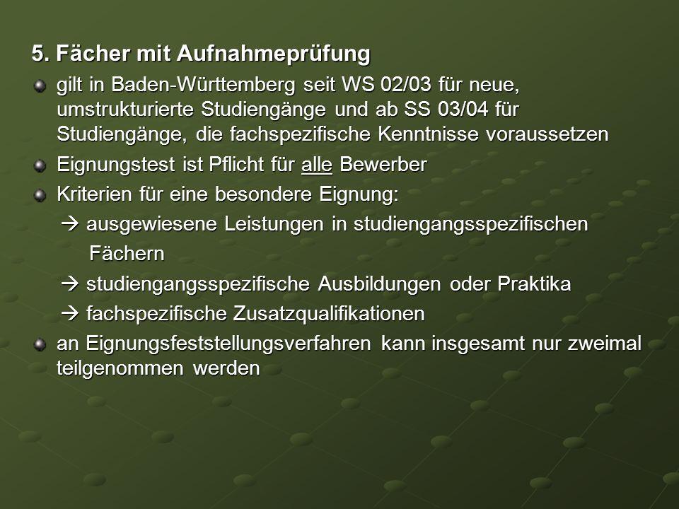 5. Fächer mit Aufnahmeprüfung gilt in Baden-Württemberg seit WS 02/03 für neue, umstrukturierte Studiengänge und ab SS 03/04 für Studiengänge, die fac