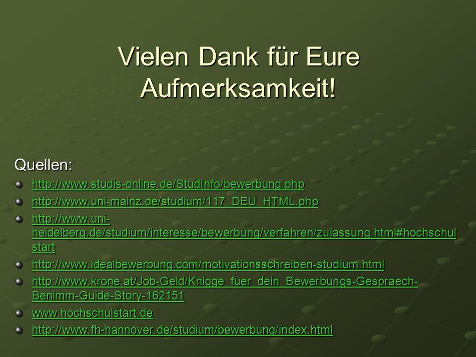 Vielen Dank für Eure Aufmerksamkeit! Quellen: http://www.studis-online.de/StudInfo/bewerbung.php http://www.uni-mainz.de/studium/117_DEU_HTML.php http