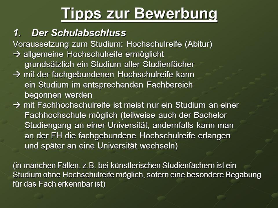 Tipps zur Bewerbung 1.Der Schulabschluss Voraussetzung zum Studium: Hochschulreife (Abitur) allgemeine Hochschulreife ermöglicht allgemeine Hochschulr