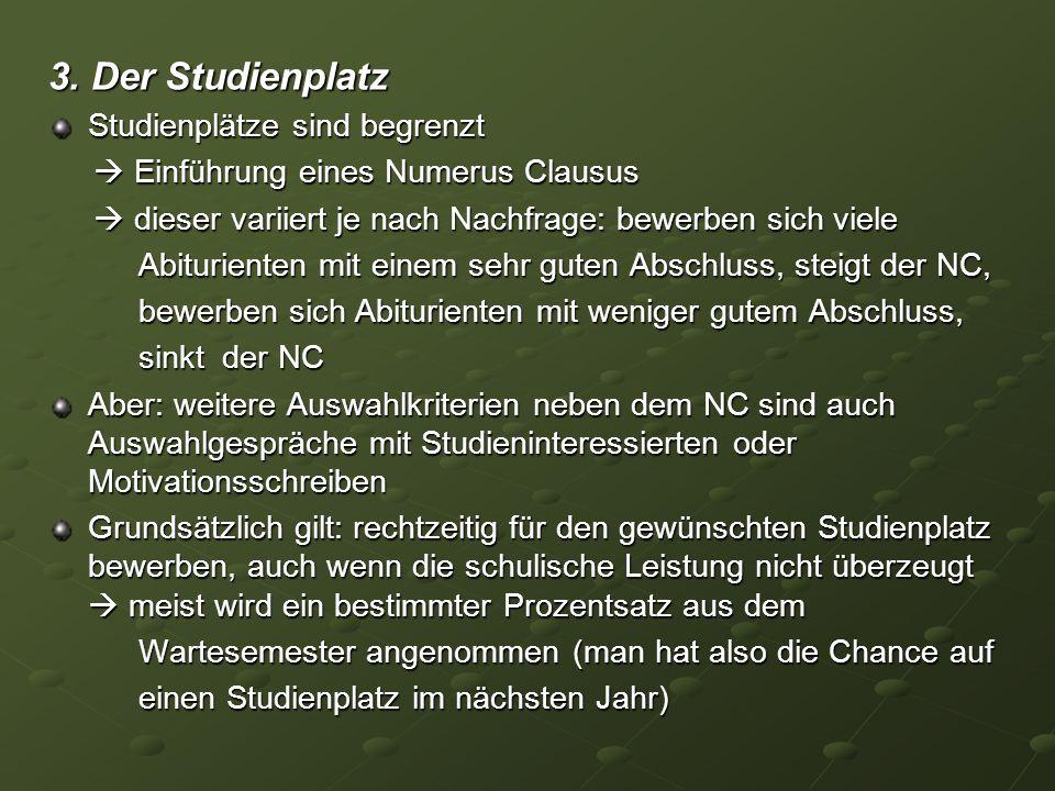 3. Der Studienplatz Studienplätze sind begrenzt Einführung eines Numerus Clausus Einführung eines Numerus Clausus dieser variiert je nach Nachfrage: b