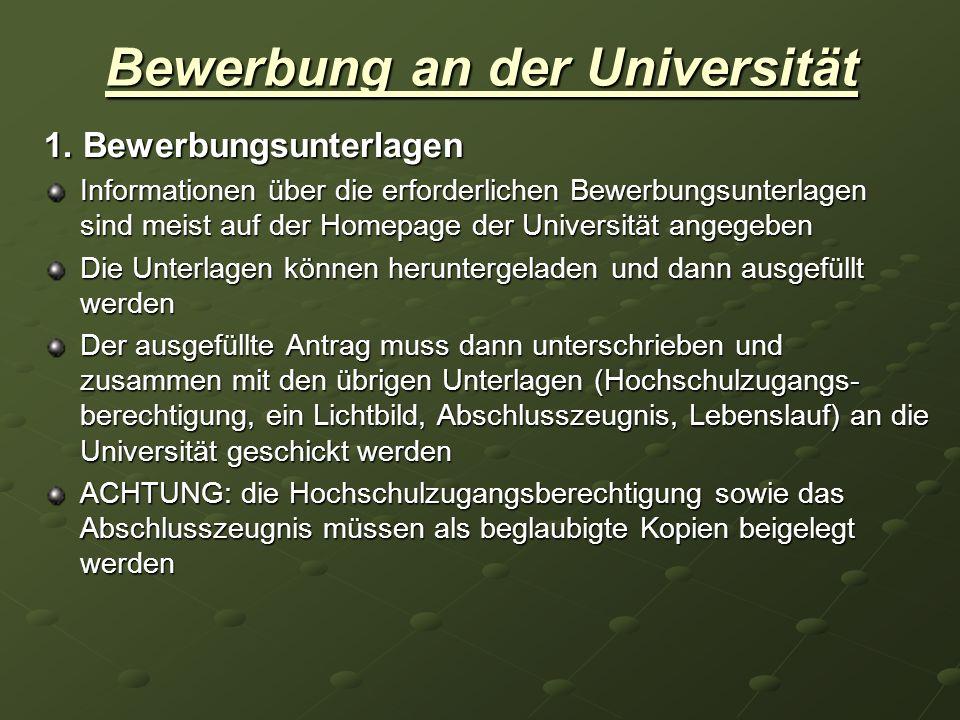 Bewerbung an der Universität 1. Bewerbungsunterlagen Informationen über die erforderlichen Bewerbungsunterlagen sind meist auf der Homepage der Univer