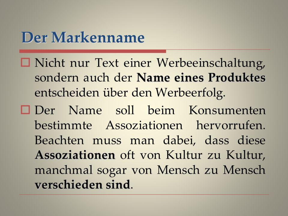 Der Markenname Name eines Produktes Nicht nur Text einer Werbeeinschaltung, sondern auch der Name eines Produktes entscheiden über den Werbeerfolg.