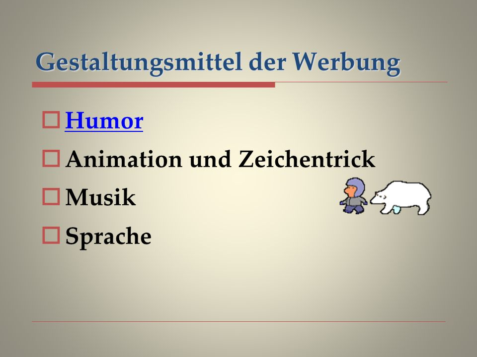 Gestaltungsmittel der Werbung Humor Animation und Zeichentrick Musik Sprache