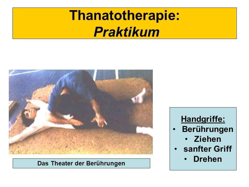 Thanatotherapie: Praktikum Handgriffe: Berührungen Ziehen sanfter Griff Drehen Das Theater der Berührungen