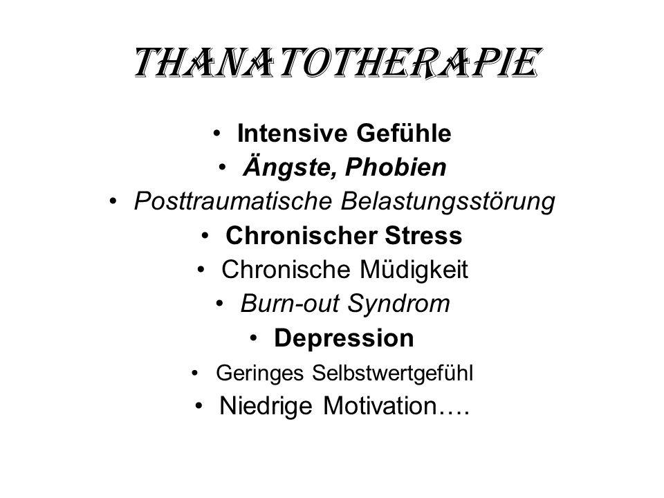 Thanatotherapie Intensive Gefühle Ängste, Phobien Posttraumatische Belastungsstörung Chronischer Stress Chronische Müdigkeit Burn-out Syndrom Depressi