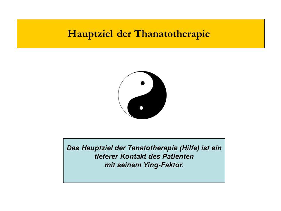 Hauptziel der Thanatotherapie Das Hauptziel der Tanatotherapie (Hilfe) ist ein tieferer Kontakt des Patienten mit seinem Ying-Faktor.