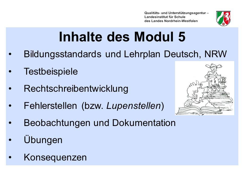 Inhalte des Modul 5 Bildungsstandards und Lehrplan Deutsch, NRW Testbeispiele Rechtschreibentwicklung Fehlerstellen (bzw. Lupenstellen) Beobachtungen