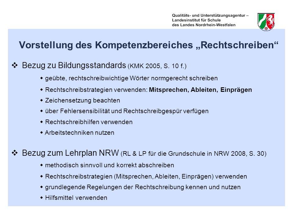 Vorstellung des Kompetenzbereiches Rechtschreiben Bezug zu Bildungsstandards (KMK 2005, S. 10 f.) geübte, rechtschreibwichtige Wörter normgerecht schr