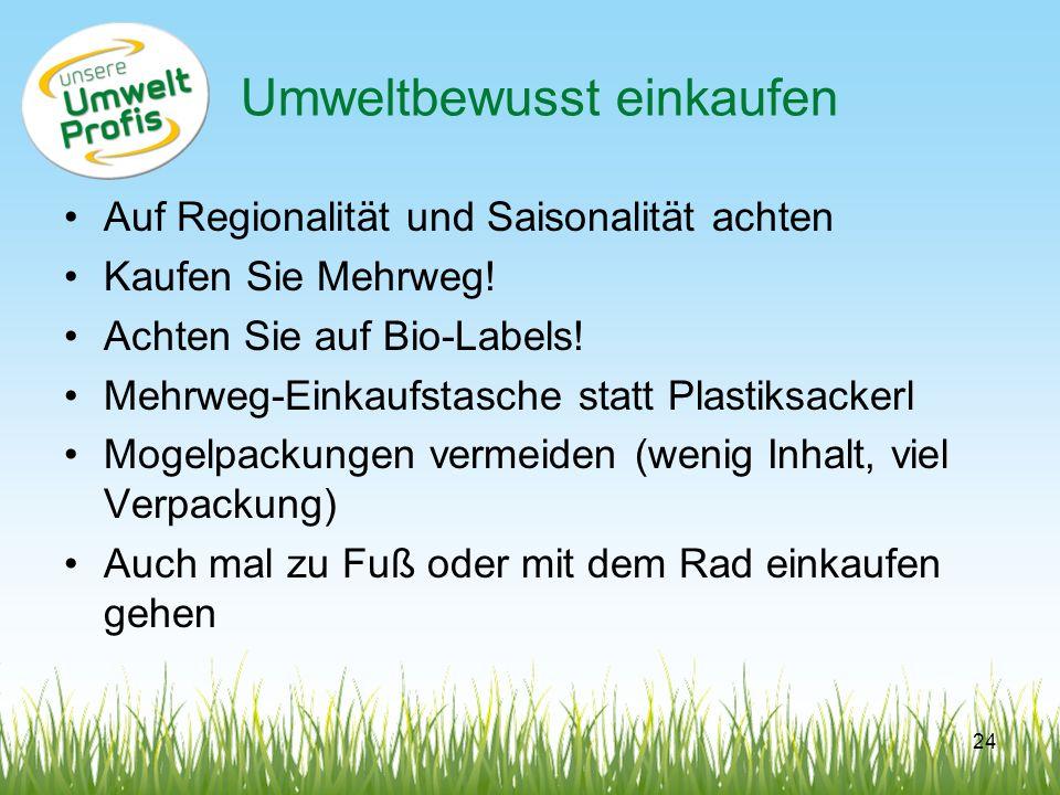 Umweltbewusst einkaufen Auf Regionalität und Saisonalität achten Kaufen Sie Mehrweg! Achten Sie auf Bio-Labels! Mehrweg-Einkaufstasche statt Plastiksa