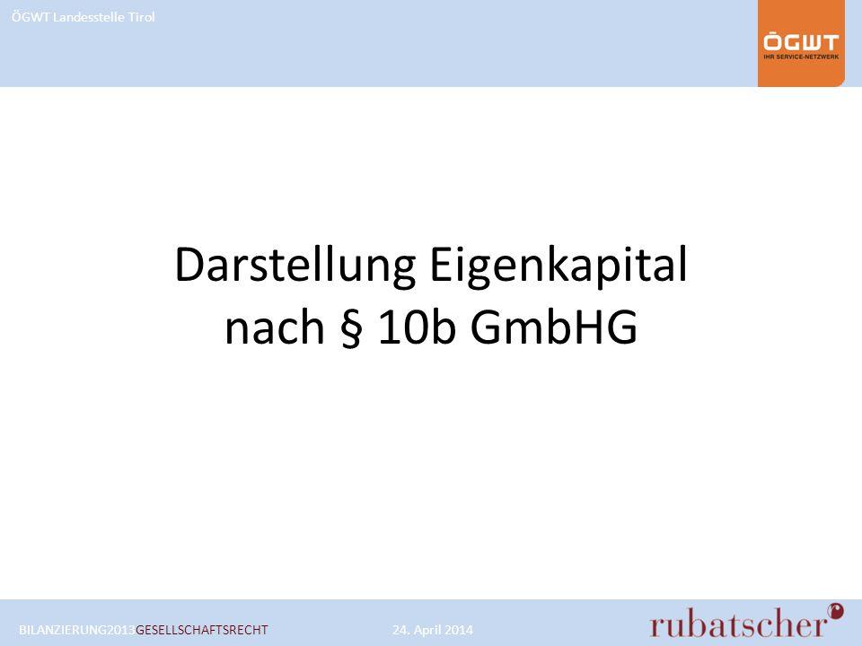 ÖGWT Landesstelle Tirol Darstellung Eigenkapital nach § 10b GmbHG BILANZIERUNG2013GESELLSCHAFTSRECHT24. April 2014