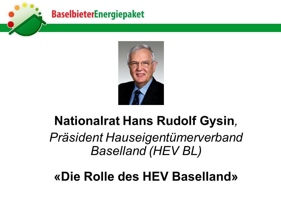 Nationalrat Hans Rudolf Gysin, Präsident Hauseigentümerverband Baselland (HEV BL) «Die Rolle des HEV Baselland»