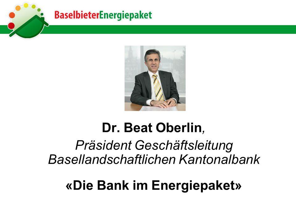 Dr. Beat Oberlin, Präsident Geschäftsleitung Basellandschaftlichen Kantonalbank «Die Bank im Energiepaket»