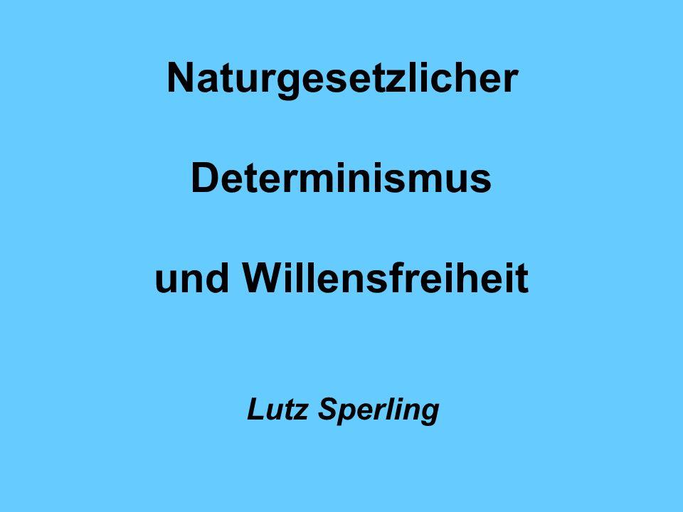 Naturgesetzlicher Determinismus und Willensfreiheit Lutz Sperling