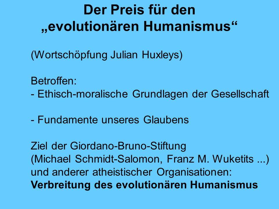 Der Preis für den evolutionären Humanismus (Wortschöpfung Julian Huxleys) Betroffen: - Ethisch-moralische Grundlagen der Gesellschaft - Fundamente unseres Glaubens Ziel der Giordano-Bruno-Stiftung (Michael Schmidt-Salomon, Franz M.