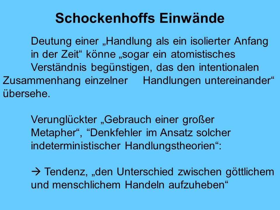 Schockenhoffs Einwände Deutung einer Handlung als ein isolierter Anfang in der Zeit könne sogar ein atomistisches Verständnis begünstigen, das den intentionalen Zusammenhang einzelner Handlungen untereinander übersehe.