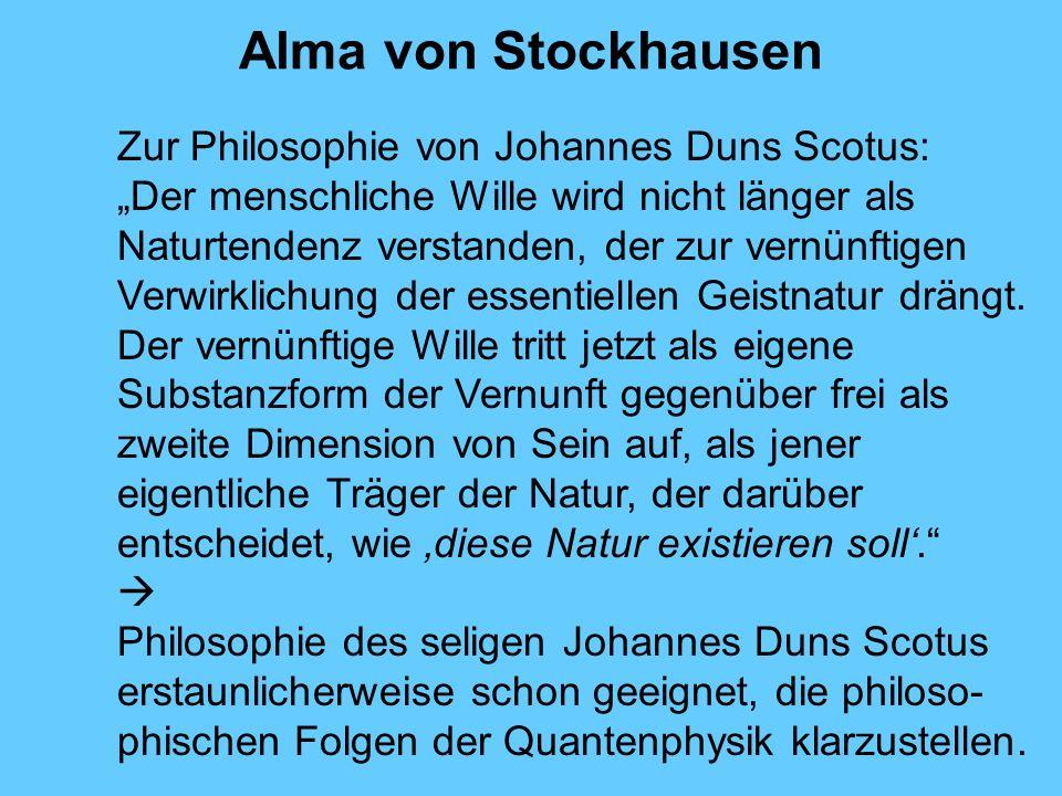Alma von Stockhausen Zur Philosophie von Johannes Duns Scotus: Der menschliche Wille wird nicht länger als Naturtendenz verstanden, der zur vernünftigen Verwirklichung der essentiellen Geistnatur drängt.