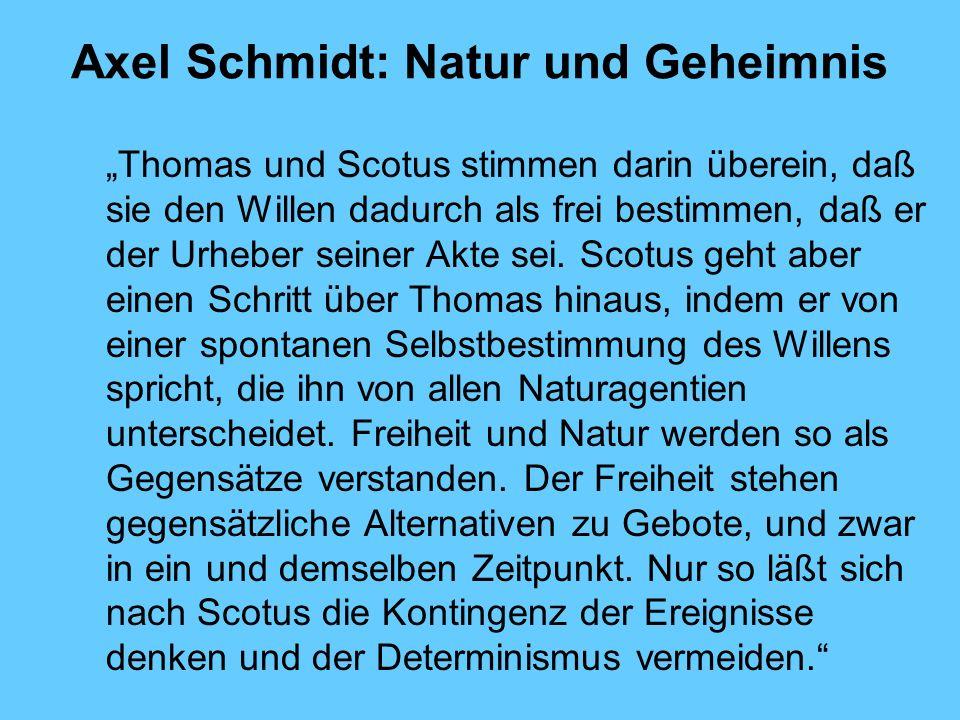 Axel Schmidt: Natur und Geheimnis Thomas und Scotus stimmen darin überein, daß sie den Willen dadurch als frei bestimmen, daß er der Urheber seiner Akte sei.