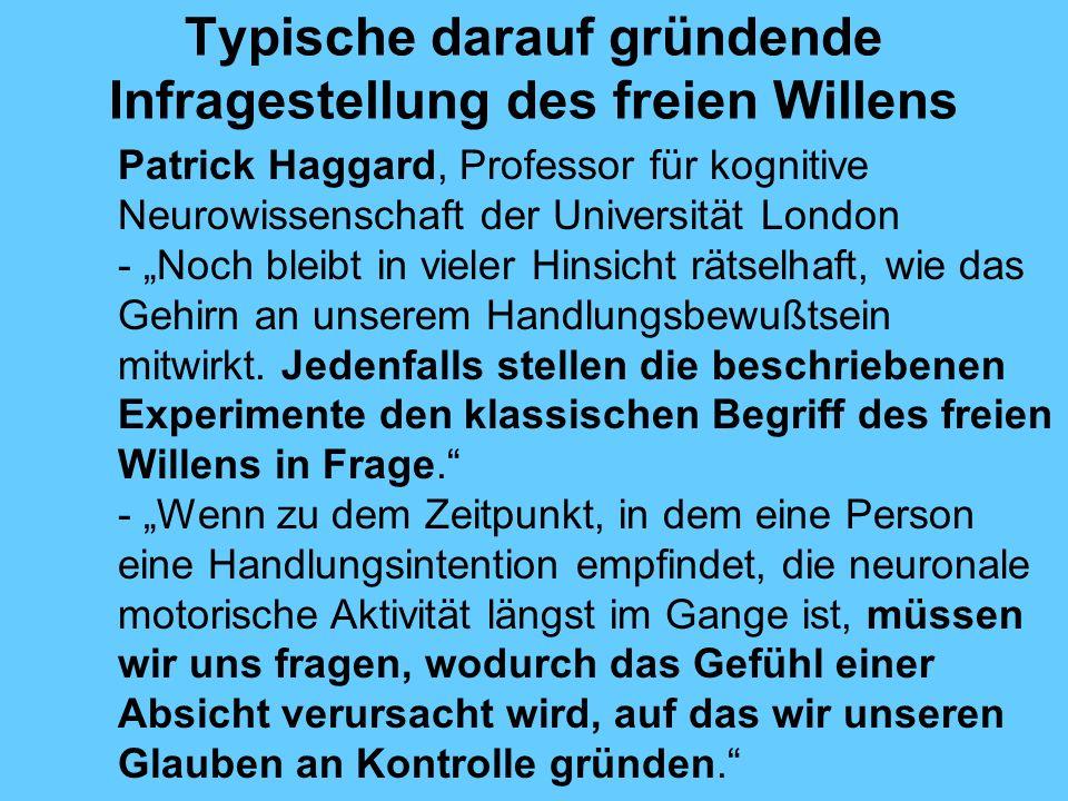 Typische darauf gründende Infragestellung des freien Willens Patrick Haggard, Professor für kognitive Neurowissenschaft der Universität London - Noch bleibt in vieler Hinsicht rätselhaft, wie das Gehirn an unserem Handlungsbewußtsein mitwirkt.